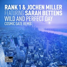 Rank 1 & Jochen Miller feat. Sarah Bettens – Wild And Perfect Day (Cosmic Gate Remix)
